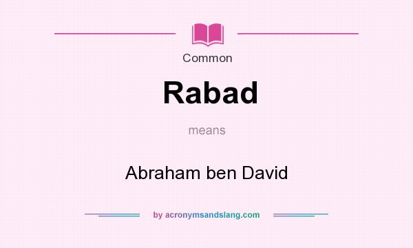 What does Rabad mean? It stands for Abraham ben David