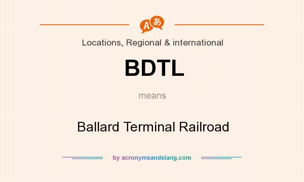 What does BDTL mean? It stands for Ballard Terminal Railroad