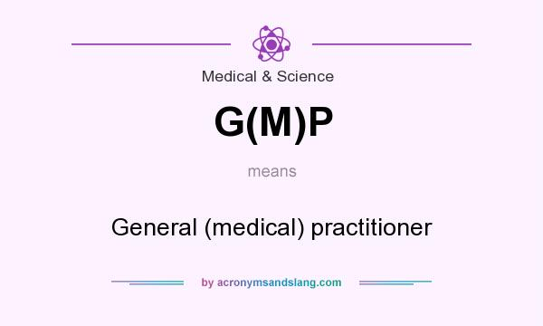 What does G(M)P mean? It stands for General (medical) practitioner
