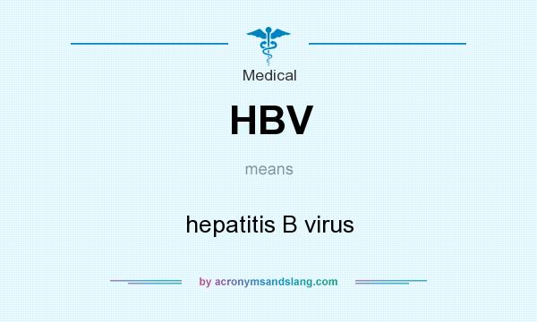 What does HBV mean? It stands for hepatitis B virus
