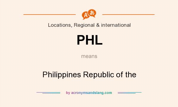 What does PHL mean? It stands for Philippines Republic of the