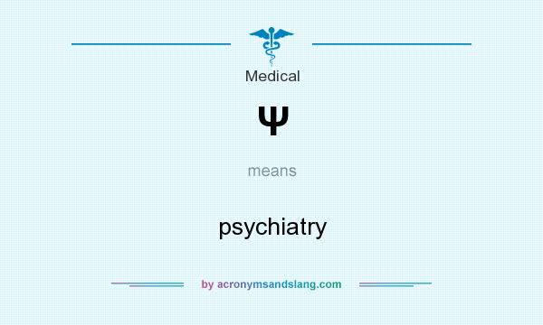 What does Ψ mean? It stands for psychiatry