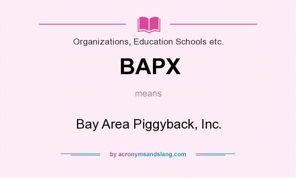 What does BAPX mean? It stands for Bay Area Piggyback, Inc.
