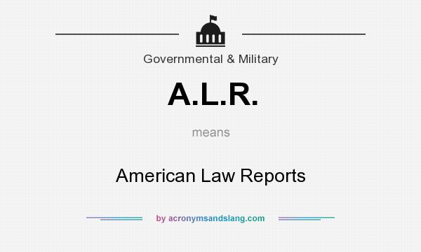 What does A.L.R. mean? It stands for American Law Reports