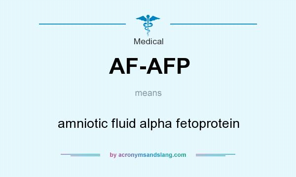 What does AF-AFP mean? It stands for amniotic fluid alpha fetoprotein