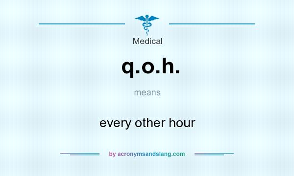 What does q.o.h. mean? It stands for every other hour