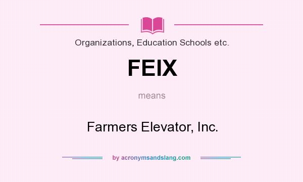What does FEIX mean? It stands for Farmers Elevator, Inc.