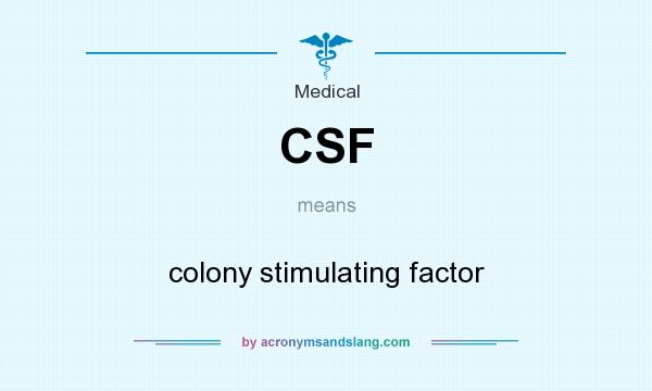 What does CSF mean? It stands for colony stimulating factor