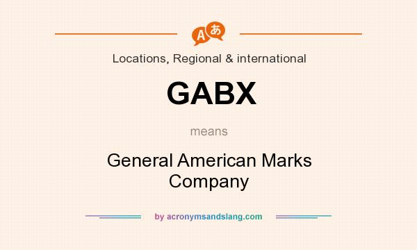 What does GABX mean? It stands for General American Marks Company