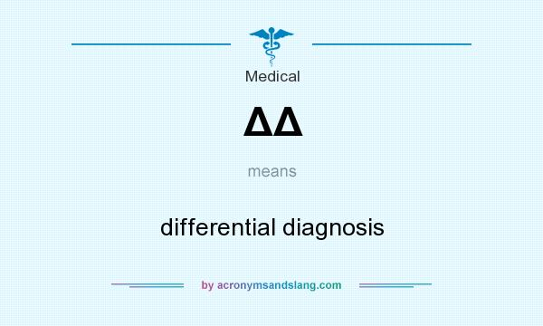 What does ΔΔ mean? It stands for differential diagnosis