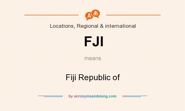 What does FJI mean? It stands for Fiji Republic of