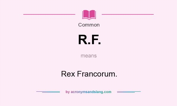 What does R.F. mean? It stands for Rex Francorum.