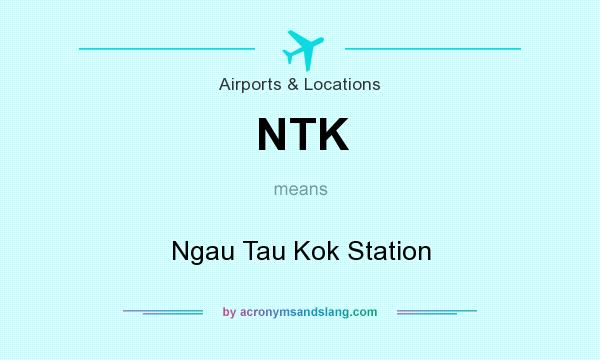 What does NTK mean? It stands for Ngau Tau Kok Station