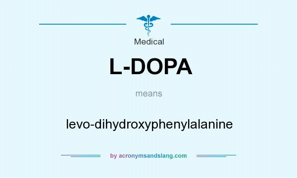 What does L-DOPA mean? It stands for levo-dihydroxyphenylalanine