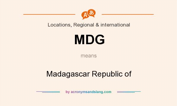 What does MDG mean? It stands for Madagascar Republic of