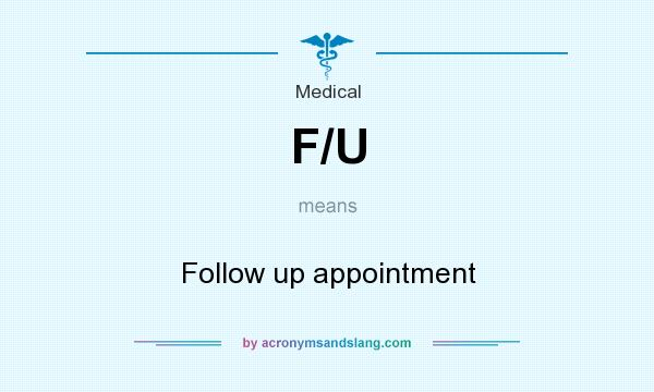 What does F/U mean? It stands for Follow up appointment