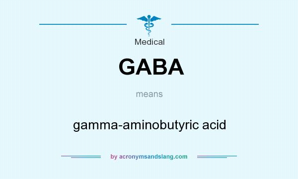 What does GABA mean? It stands for gamma-aminobutyric acid