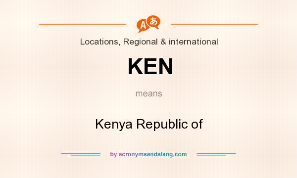 What does KEN mean? It stands for Kenya Republic of