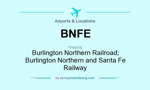 What does BNFE mean? It stands for Burlington Northern Railroad; Burlington Northern and Santa Fe Railway