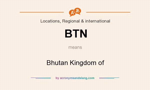What does BTN mean? It stands for Bhutan Kingdom of