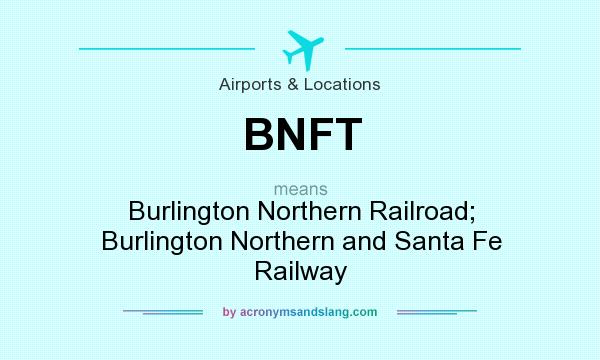 What does BNFT mean? It stands for Burlington Northern Railroad; Burlington Northern and Santa Fe Railway