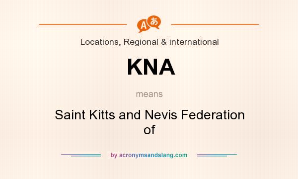 What does KNA mean? It stands for Saint Kitts and Nevis Federation of