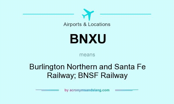 What does BNXU mean? It stands for Burlington Northern and Santa Fe Railway; BNSF Railway