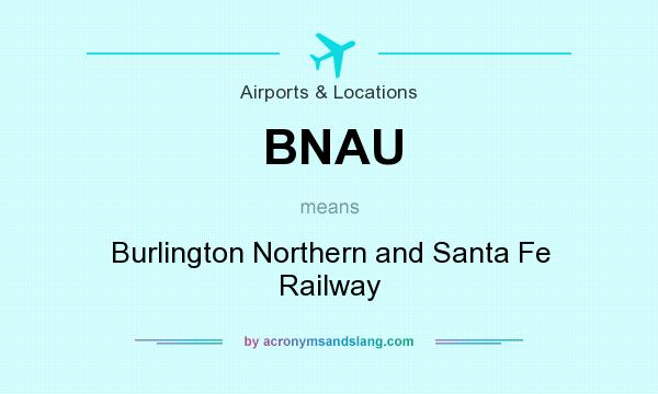 What does BNAU mean? It stands for Burlington Northern and Santa Fe Railway