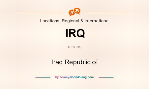 What does IRQ mean? It stands for Iraq Republic of