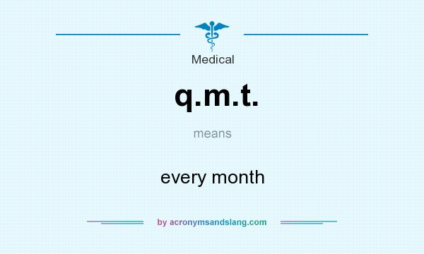 What does q.m.t. mean? It stands for every month