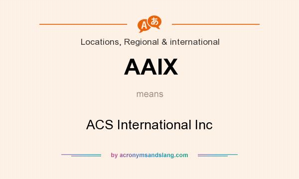 What does AAIX mean? It stands for ACS International Inc