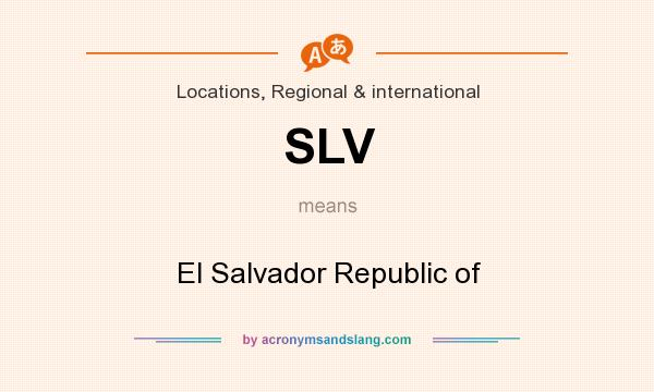 What does SLV mean? It stands for El Salvador Republic of