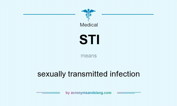 What does STI mean? It stands for sexually transmitted infection