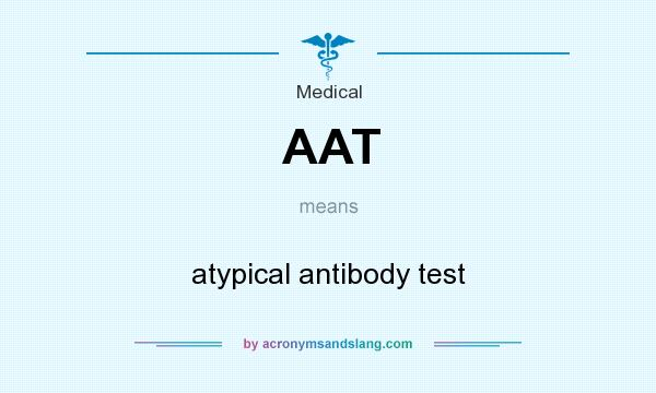 What does AAT mean? It stands for atypical antibody test