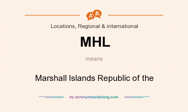 What does MHL mean? It stands for Marshall Islands Republic of the
