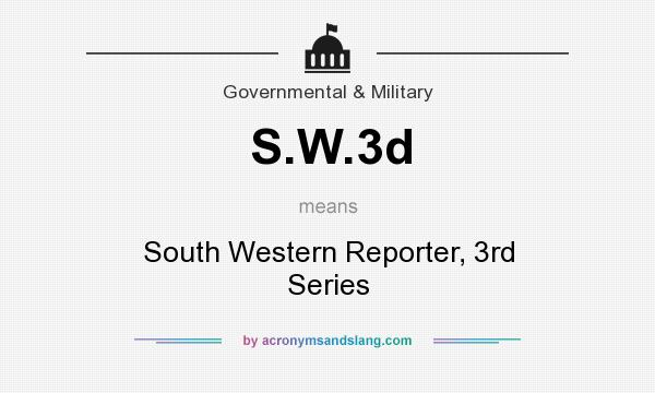 What does S.W.3d mean? It stands for South Western Reporter, 3rd Series