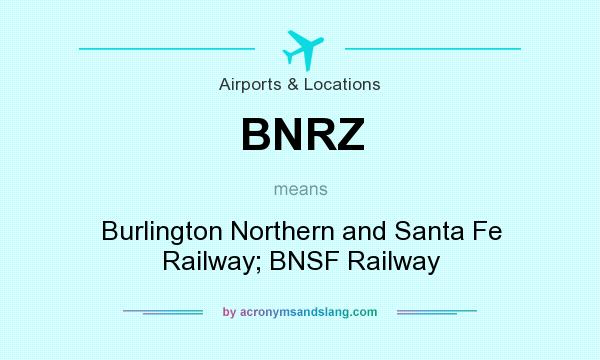 What does BNRZ mean? It stands for Burlington Northern and Santa Fe Railway; BNSF Railway