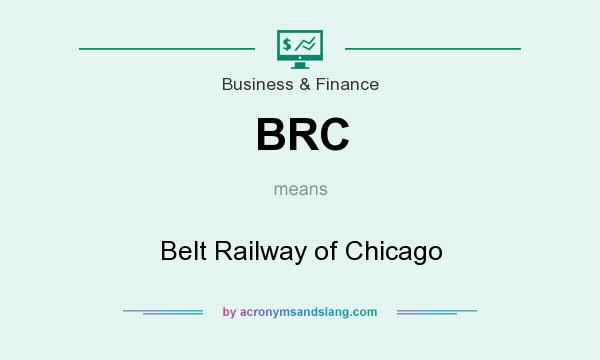 What does BRC mean? It stands for Belt Railway of Chicago