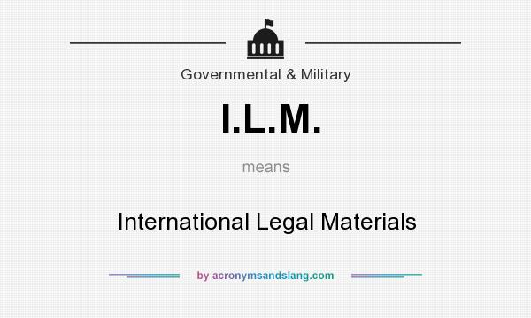 What does I.L.M. mean? It stands for International Legal Materials