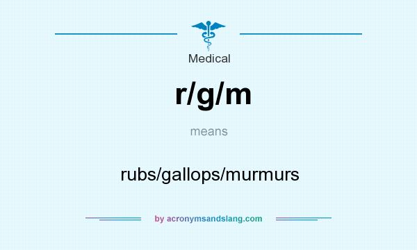 What does r/g/m mean? It stands for rubs/gallops/murmurs
