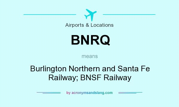 What does BNRQ mean? It stands for Burlington Northern and Santa Fe Railway; BNSF Railway