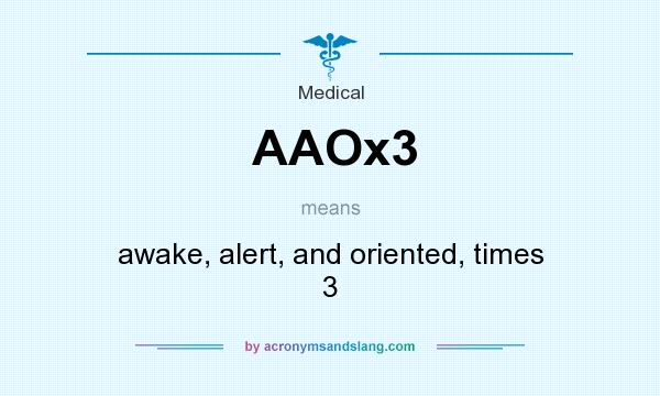 What does AAOx3 mean? It stands for awake, alert, and oriented, times 3