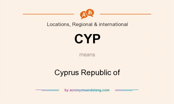 What does CYP mean? It stands for Cyprus Republic of