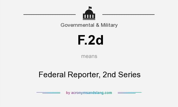 What does F.2d mean? It stands for Federal Reporter, 2nd Series