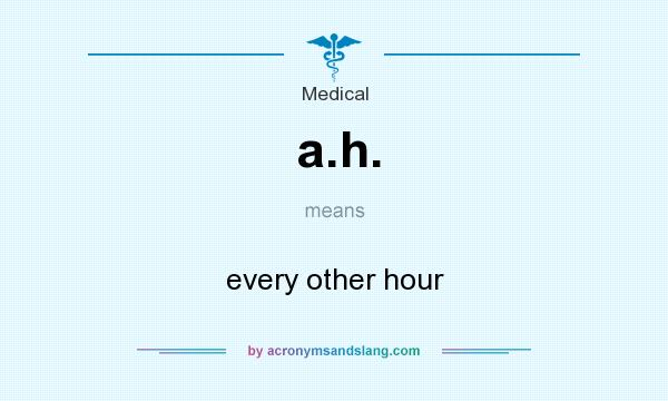 What does a.h. mean? It stands for every other hour