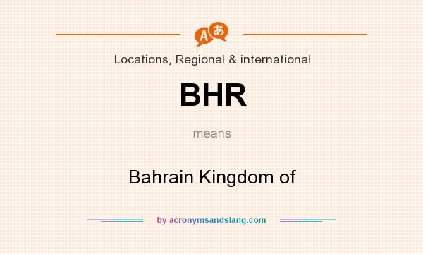 What does BHR mean? It stands for Bahrain Kingdom of