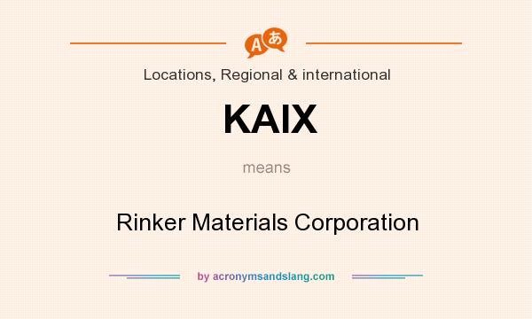 What does KAIX mean? It stands for Rinker Materials Corporation