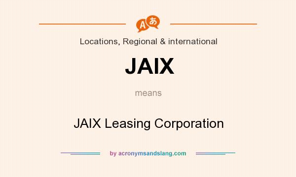 What does JAIX mean? It stands for JAIX Leasing Corporation