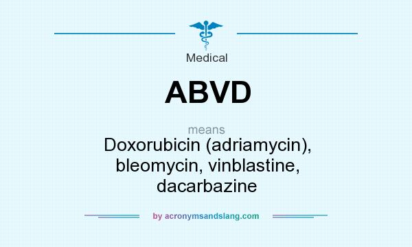 What does ABVD mean? It stands for Doxorubicin (adriamycin), bleomycin, vinblastine, dacarbazine