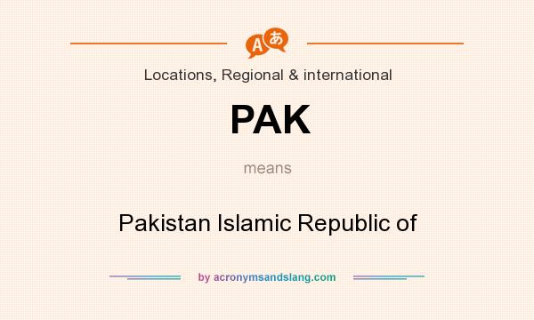 What does PAK mean? It stands for Pakistan Islamic Republic of